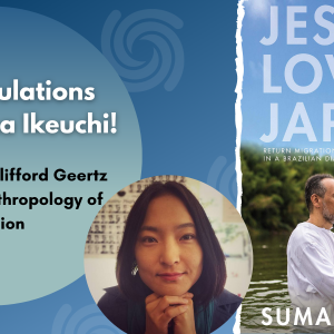 Congratulations Announcement for Professor Suma Ikeuchi for winning the 2020 Clifford Geertz Prize in the Anthropology of Religion