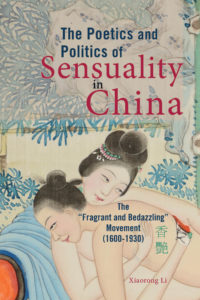 Cover of The Poetics and Politics of Sensuality in China