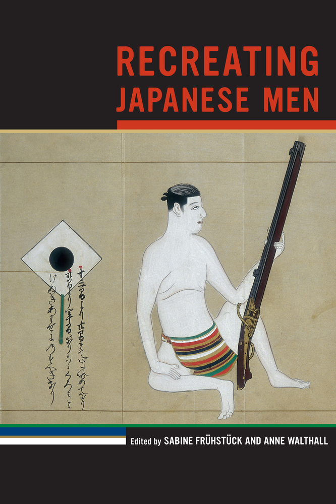 Recreating Japanese Men edited by Sabine Frühstück and Anne Walthall book cover