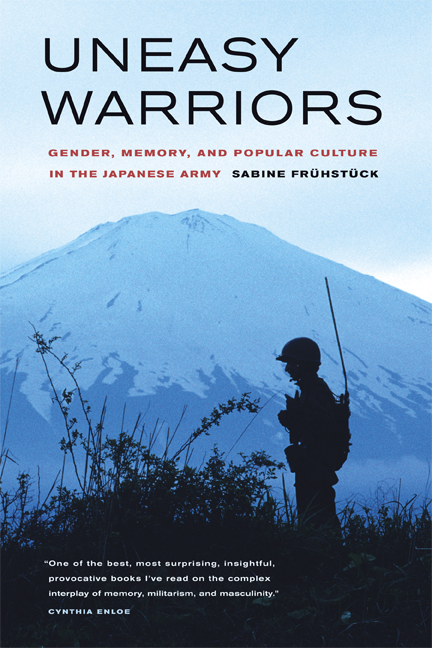 Uneasy Warriors: Gender, Memory, and Popular Culture in the Japanese Army by Sabine Frühstück book cover