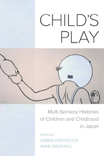 Child's Play: Multi-Sensory Histories of Children and Childhood in Japan by Sabine Frühstück and Anne Walthall book cover