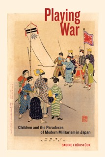 Playing War: Children and the Paradoxes of Modern Militarism in Japan by Sabine Frühstück book cover
